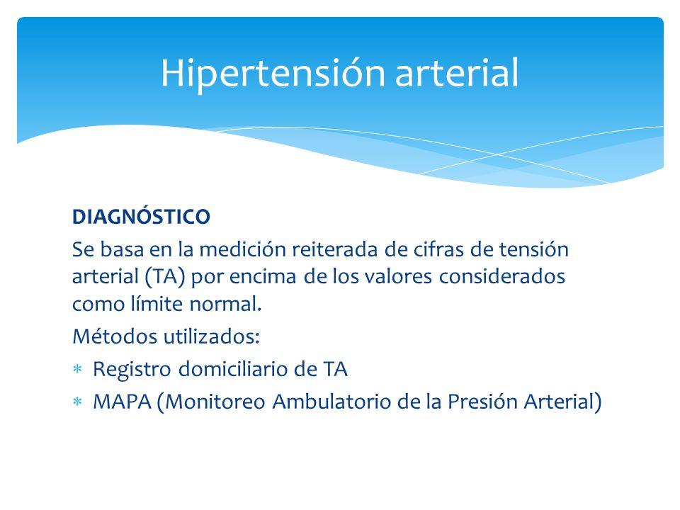 DIAGNÓSTICO Se basa en la medición reiterada de cifras de tensión arterial (TA) por encima de los valores considerados como límite normal.