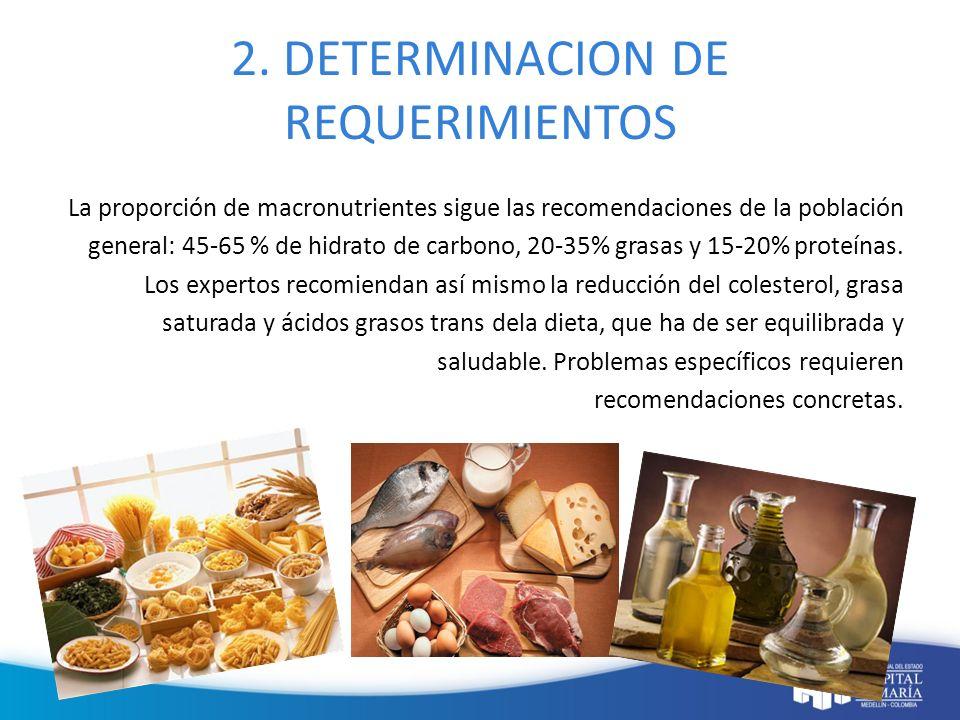 2. DETERMINACION DE REQUERIMIENTOS La proporción de macronutrientes sigue las recomendaciones de la población general: 45-65 % de hidrato de carbono,