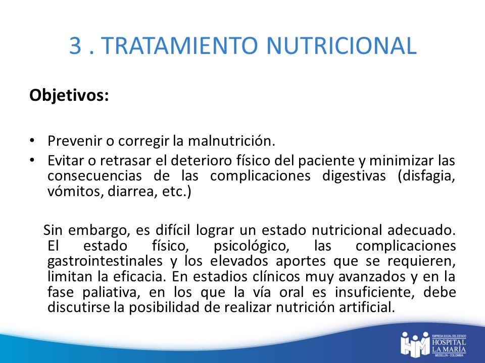 3. TRATAMIENTO NUTRICIONAL Objetivos: Prevenir o corregir la malnutrición. Evitar o retrasar el deterioro físico del paciente y minimizar las consecue