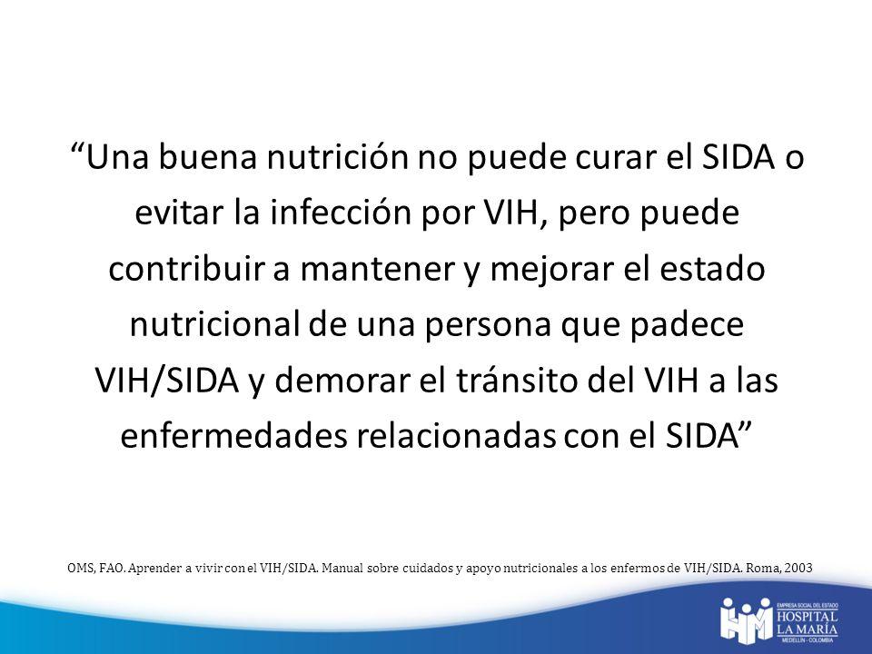 Una buena nutrición no puede curar el SIDA o evitar la infección por VIH, pero puede contribuir a mantener y mejorar el estado nutricional de una pers
