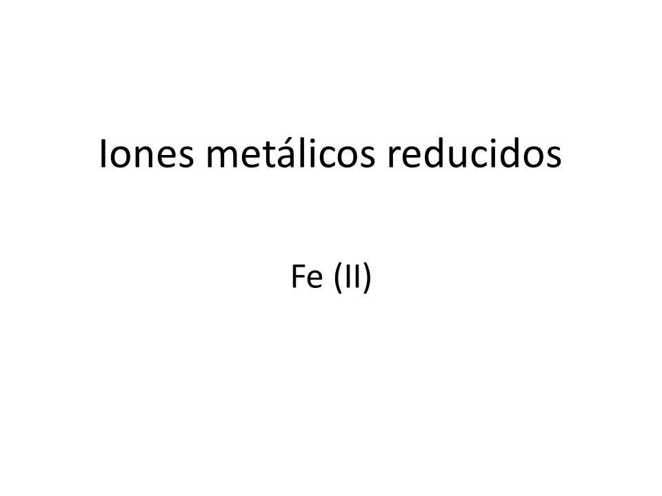 Iones metálicos reducidos Fe (II)