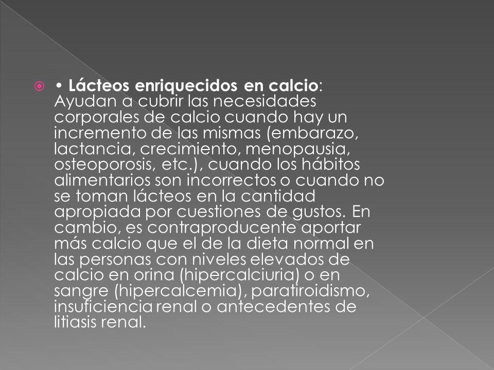 Lácteos enriquecidos en calcio : Ayudan a cubrir las necesidades corporales de calcio cuando hay un incremento de las mismas (embarazo, lactancia, cre