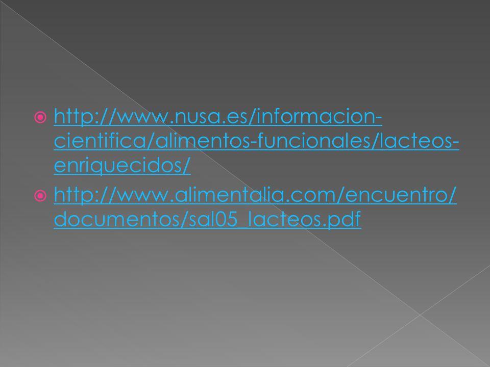 http://www.nusa.es/informacion- cientifica/alimentos-funcionales/lacteos- enriquecidos/ http://www.nusa.es/informacion- cientifica/alimentos-funcional