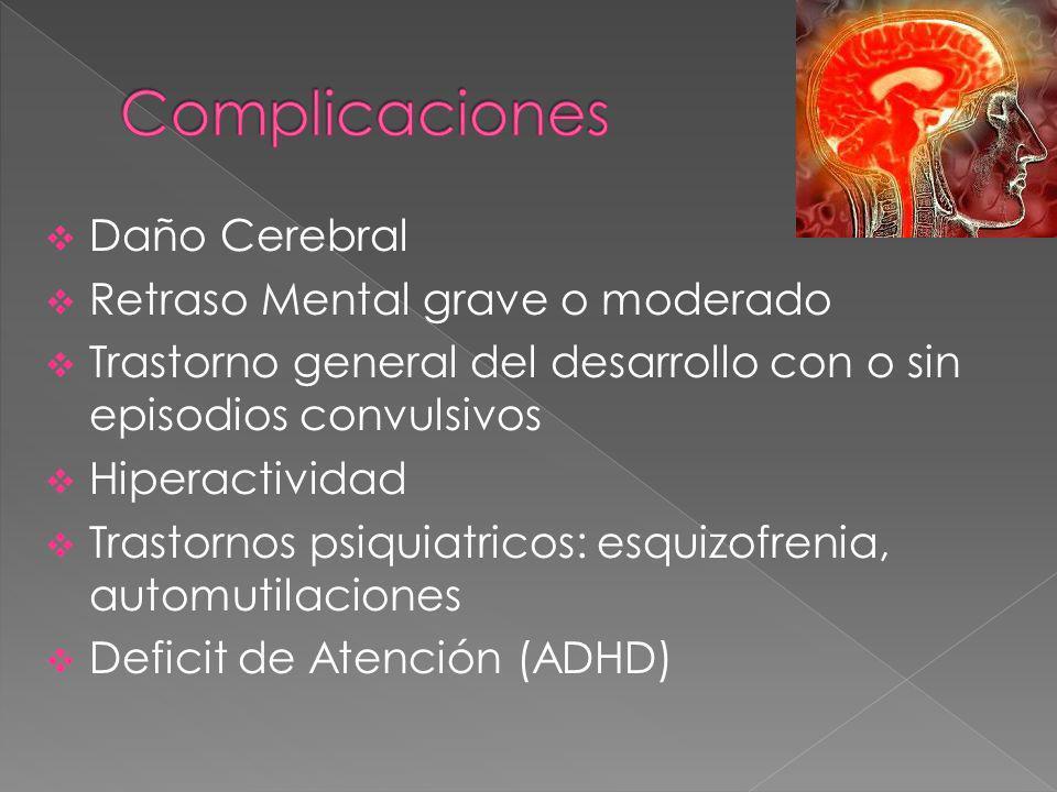 Daño Cerebral Retraso Mental grave o moderado Trastorno general del desarrollo con o sin episodios convulsivos Hiperactividad Trastornos psiquiatricos: esquizofrenia, automutilaciones Deficit de Atención (ADHD)