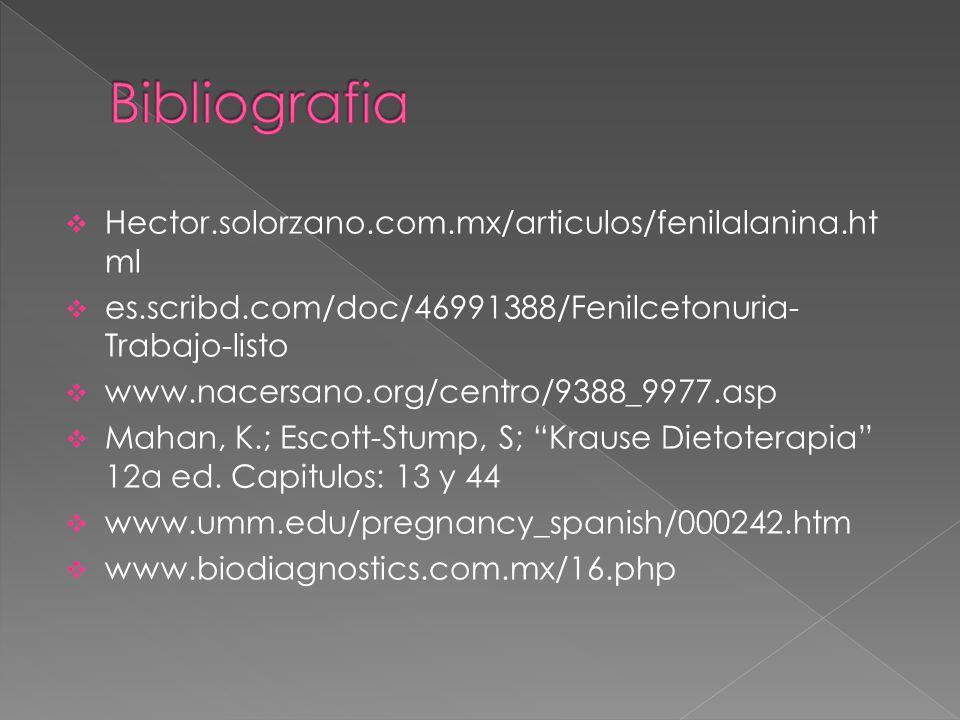 Hector.solorzano.com.mx/articulos/fenilalanina.ht ml es.scribd.com/doc/46991388/Fenilcetonuria- Trabajo-listo www.nacersano.org/centro/9388_9977.asp Mahan, K.; Escott-Stump, S; Krause Dietoterapia 12a ed.