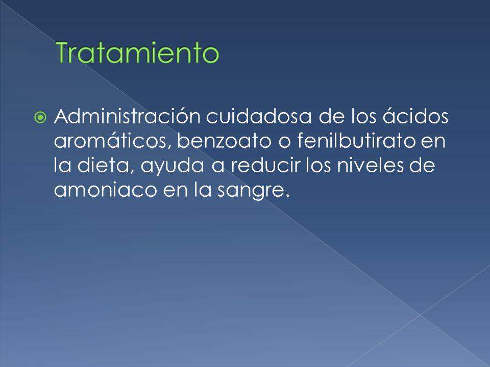 Administración cuidadosa de los ácidos aromáticos, benzoato o fenilbutirato en la dieta, ayuda a reducir los niveles de amoniaco en la sangre.