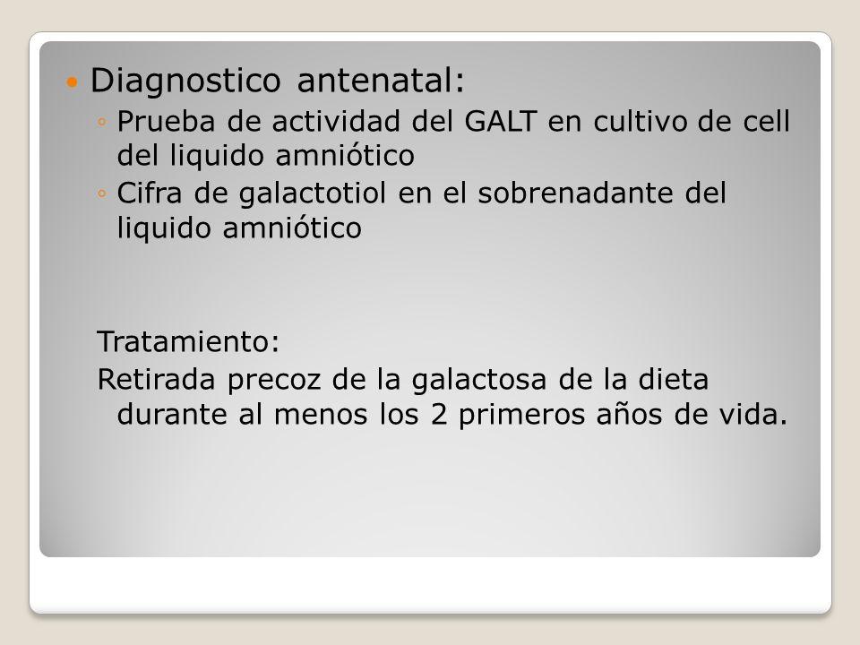Diagnostico antenatal: Prueba de actividad del GALT en cultivo de cell del liquido amniótico Cifra de galactotiol en el sobrenadante del liquido amnió