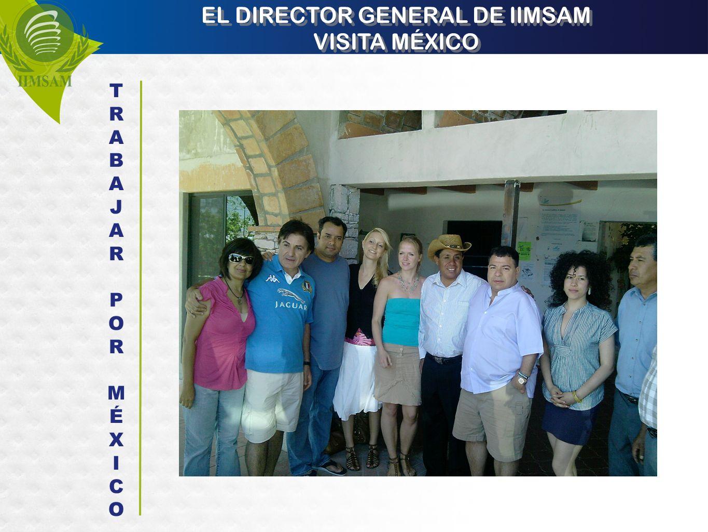 EL DIRECTOR GENERAL DE IIMSAM VISITA MÉXICO EL DIRECTOR GENERAL DE IIMSAM VISITA MÉXICO TRABAJARPORMÉXICOTRABAJARPORMÉXICO