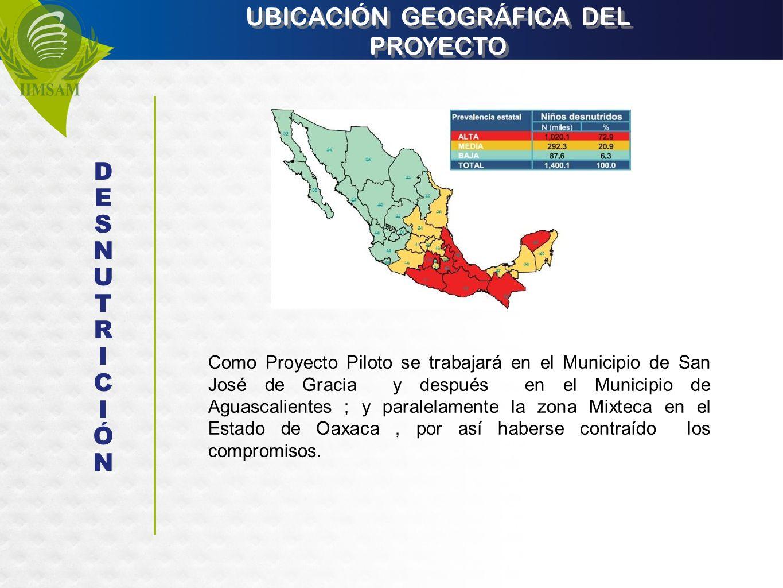 UBICACIÓN GEOGRÁFICA DEL PROYECTO Como Proyecto Piloto se trabajará en el Municipio de San José de Gracia y después en el Municipio de Aguascalientes