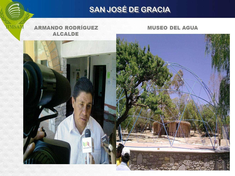 SAN JOSÉ DE GRACIA ARMANDO RODRÍGUEZ MUSEO DEL AGUA ALCALDE