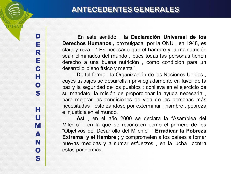 ANTECEDENTES GENERALES En este sentido, la Declaración Universal de los Derechos Humanos, promulgada por la ONU, en 1948, es clara y reza : Es necesar