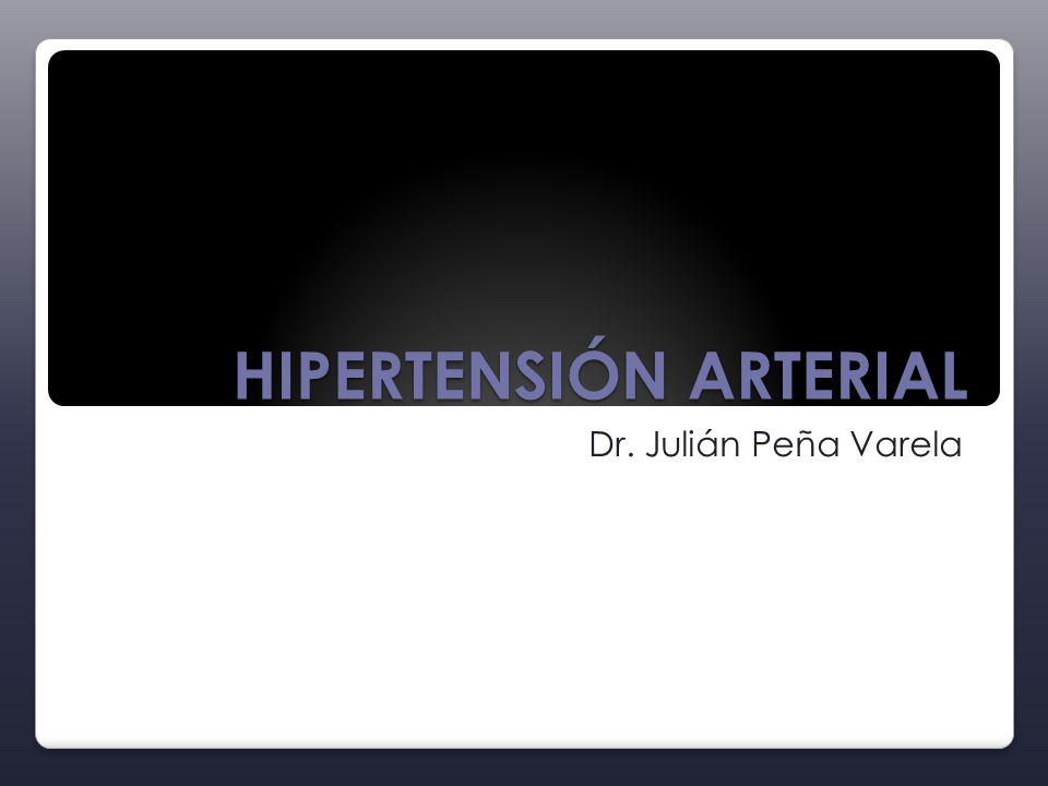 HIPERTENSIÓN ARTERIAL Dr. Julián Peña Varela