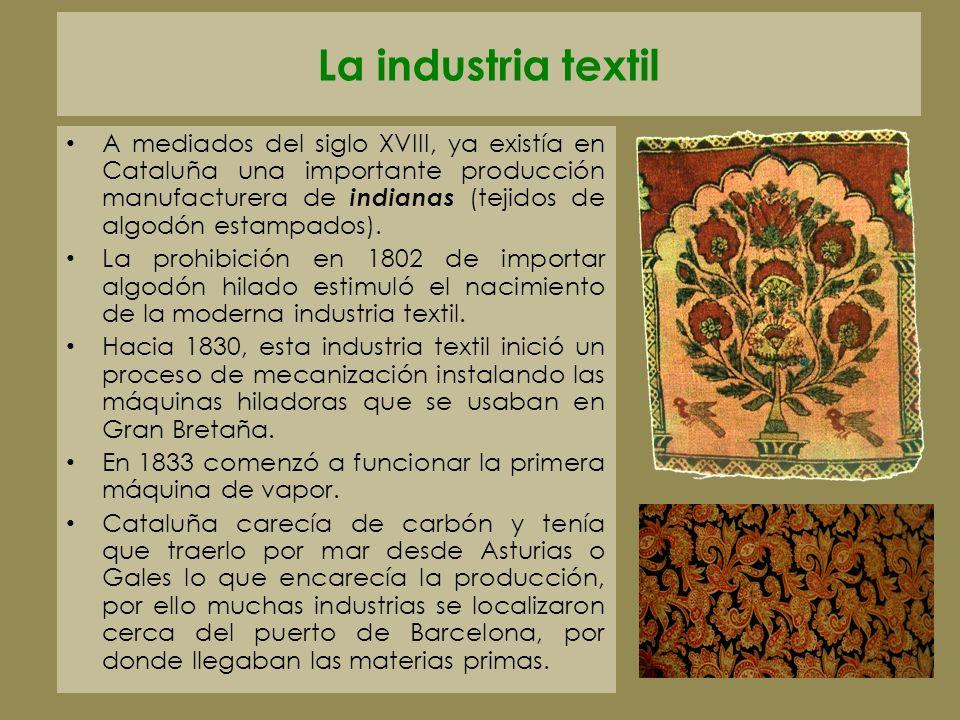 La industria textil A mediados del siglo XVIII, ya existía en Cataluña una importante producción manufacturera de indianas (tejidos de algodón estampa