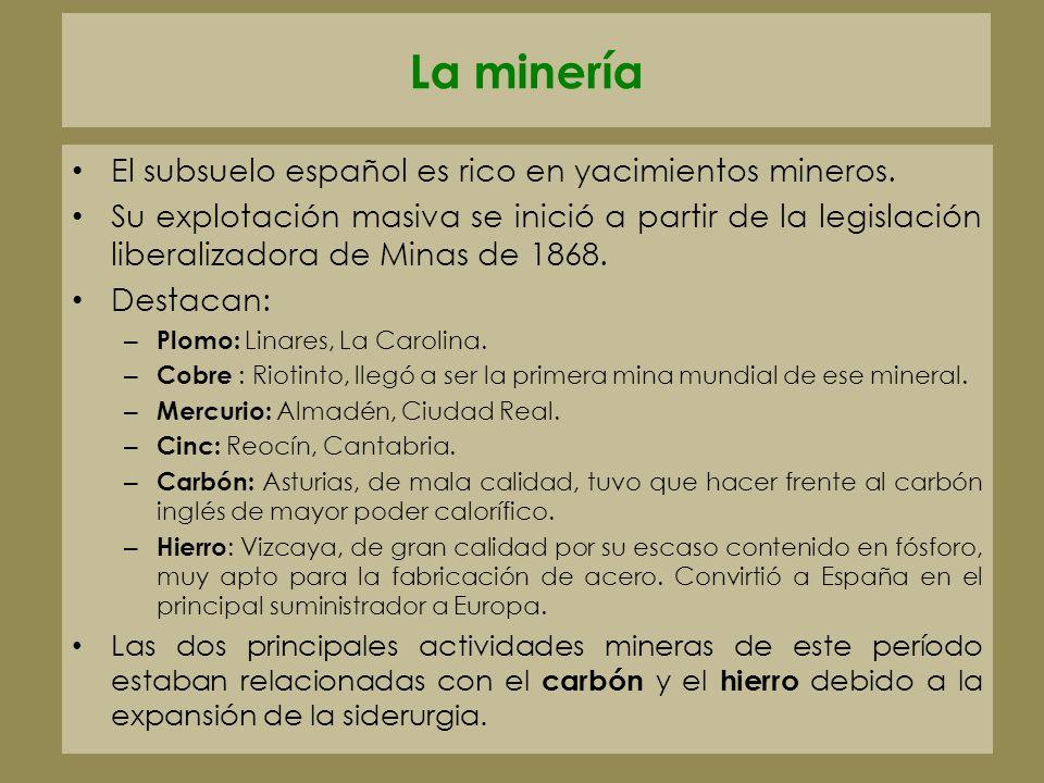 La minería El subsuelo español es rico en yacimientos mineros. Su explotación masiva se inició a partir de la legislación liberalizadora de Minas de 1