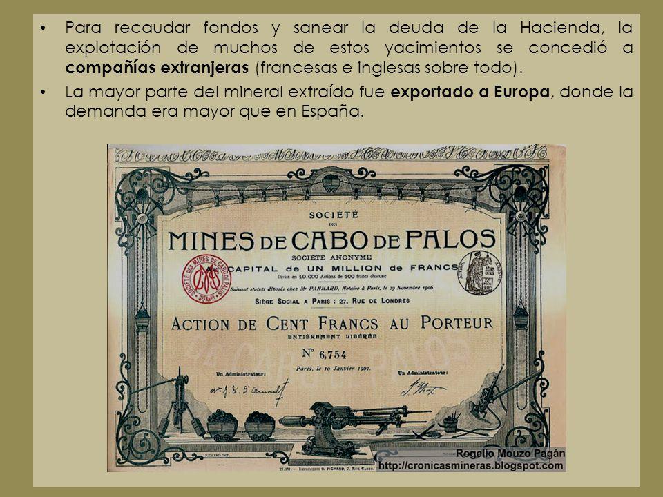 Para recaudar fondos y sanear la deuda de la Hacienda, la explotación de muchos de estos yacimientos se concedió a compañías extranjeras (francesas e