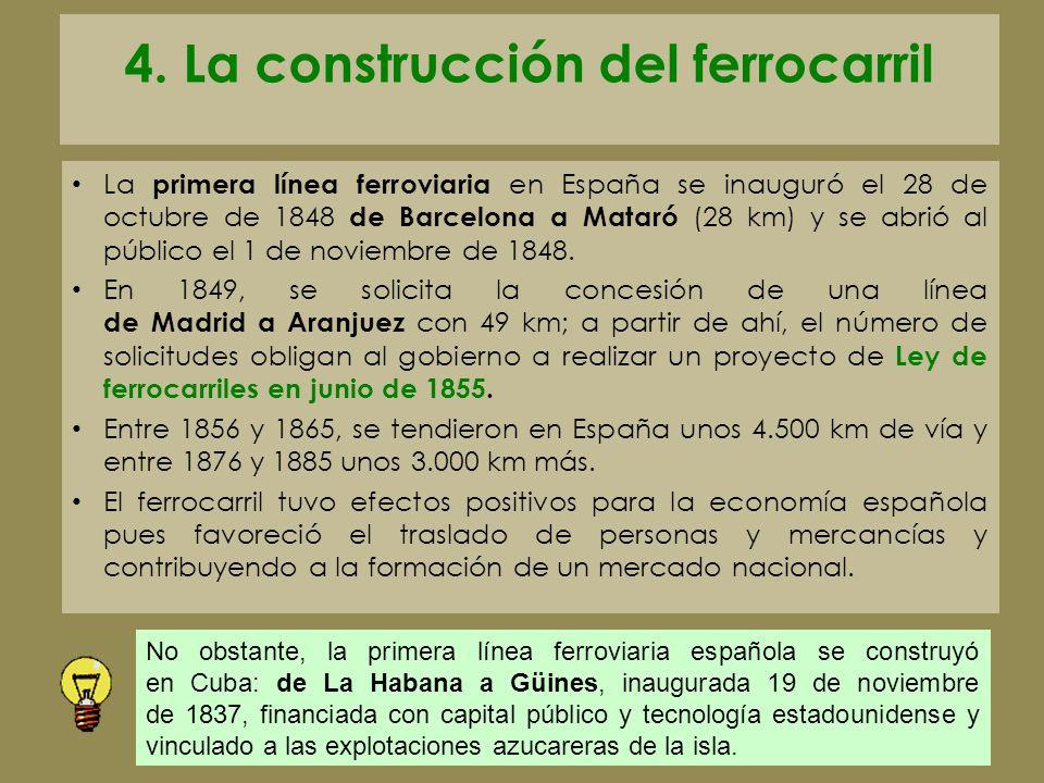 4. La construcción del ferrocarril La primera línea ferroviaria en España se inauguró el 28 de octubre de 1848 de Barcelona a Mataró (28 km) y se abri