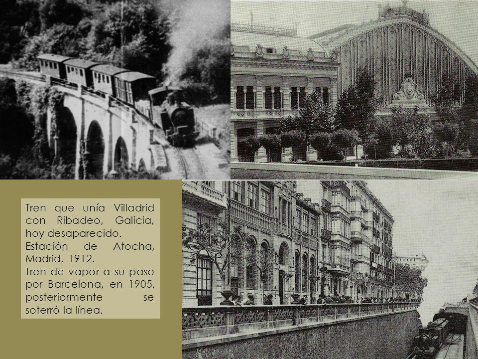 Tren que unía Villadrid con Ribadeo, Galicia, hoy desaparecido. Estación de Atocha, Madrid, 1912. Tren de vapor a su paso por Barcelona, en 1905, post