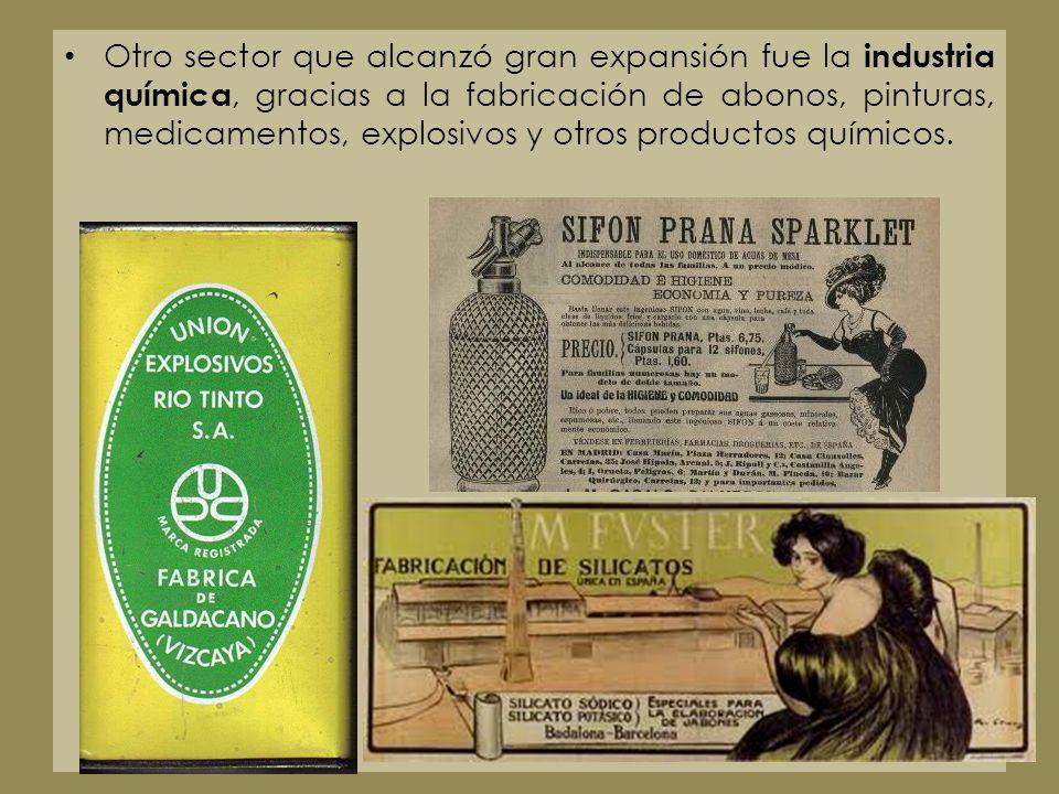 Otro sector que alcanzó gran expansión fue la industria química, gracias a la fabricación de abonos, pinturas, medicamentos, explosivos y otros produc