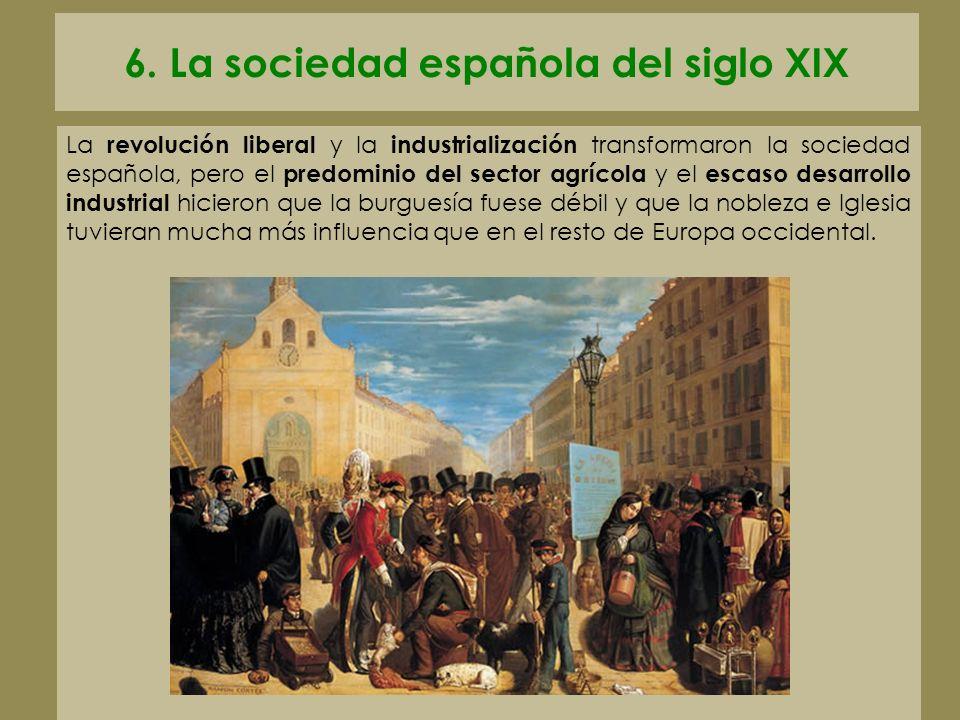 6. La sociedad española del siglo XIX La revolución liberal y la industrialización transformaron la sociedad española, pero el predominio del sector a