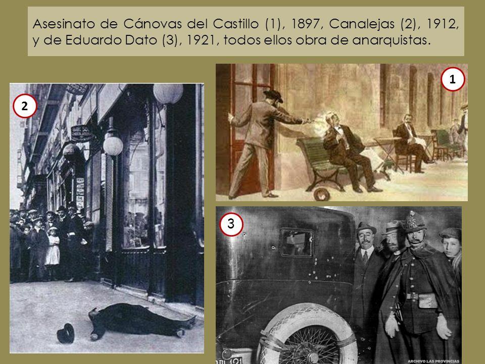 Asesinato de Cánovas del Castillo (1), 1897, Canalejas (2), 1912, y de Eduardo Dato (3), 1921, todos ellos obra de anarquistas. 2 1 3