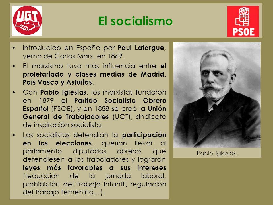 El socialismo Introducido en España por Paul Lafargue, yerno de Carlos Marx, en 1869. El marxismo tuvo más influencia entre el proletariado y clases m