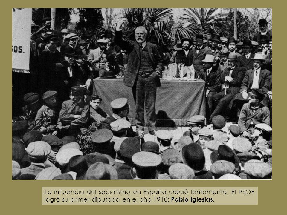 La influencia del socialismo en España creció lentamente. El PSOE logró su primer diputado en el año 1910: Pablo Iglesias.