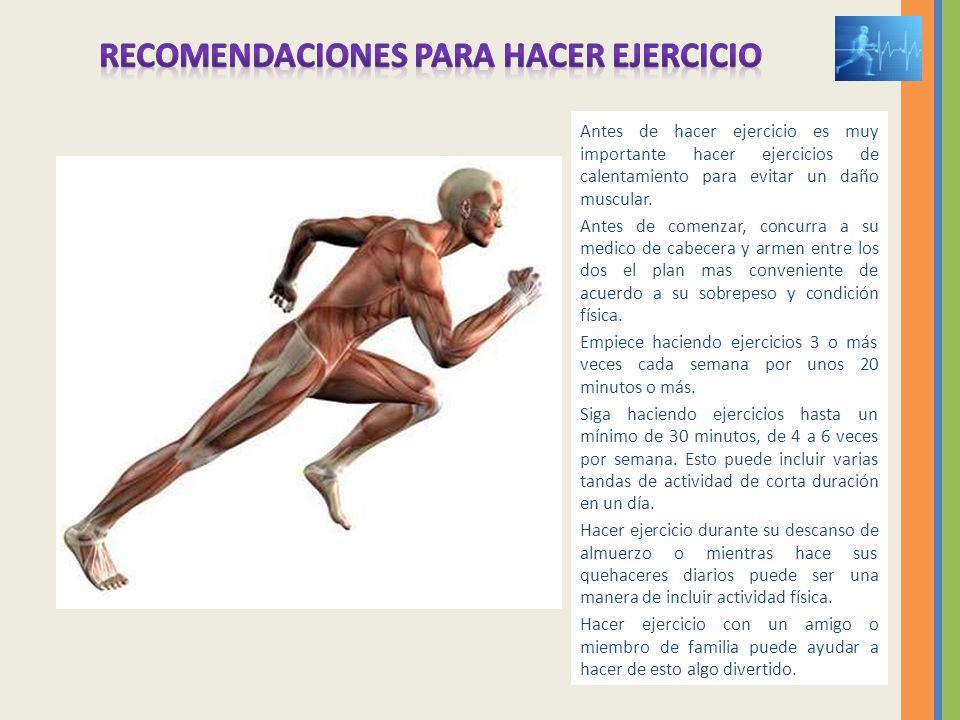 Antes de hacer ejercicio es muy importante hacer ejercicios de calentamiento para evitar un daño muscular. Antes de comenzar, concurra a su medico de