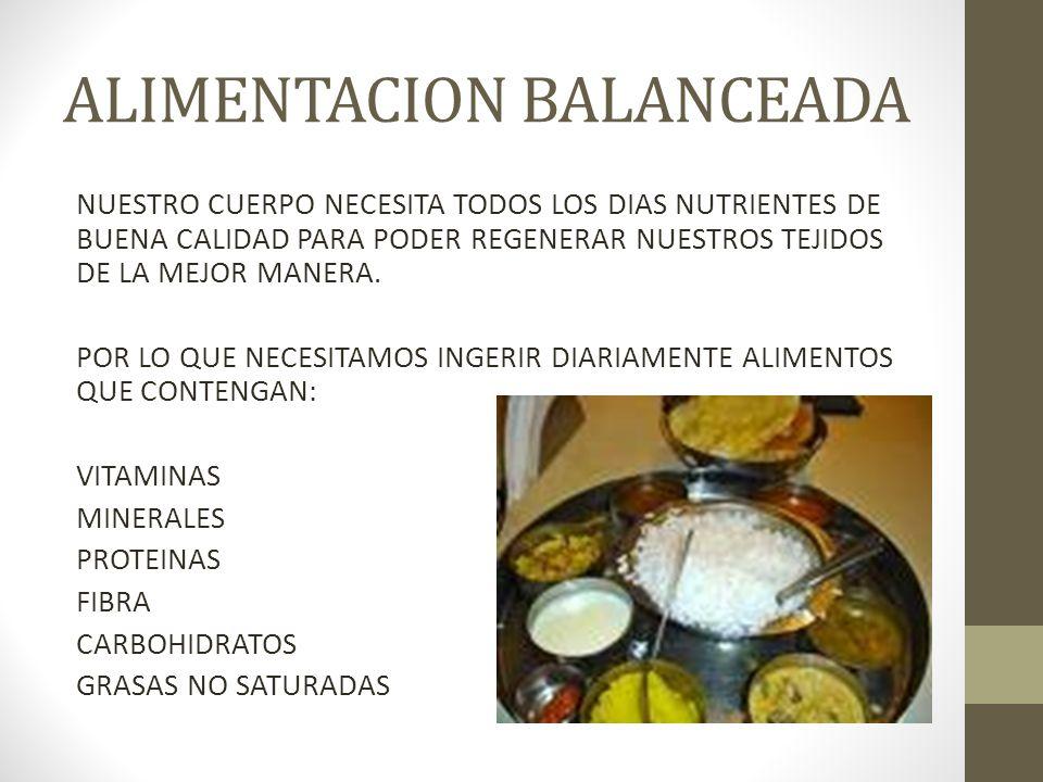 ALIMENTACION BALANCEADA NUESTRO CUERPO NECESITA TODOS LOS DIAS NUTRIENTES DE BUENA CALIDAD PARA PODER REGENERAR NUESTROS TEJIDOS DE LA MEJOR MANERA.