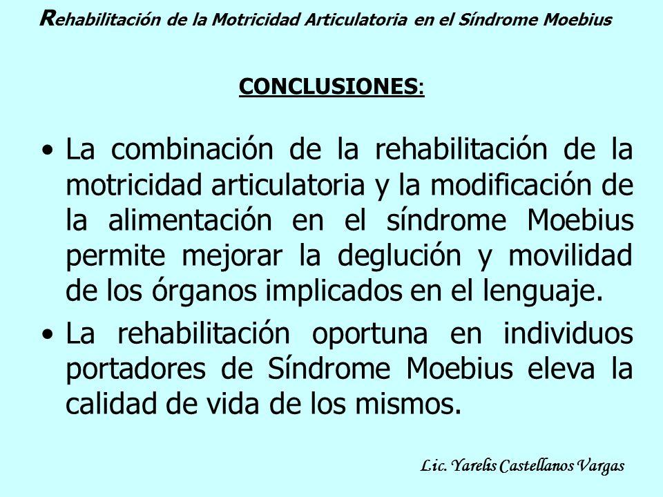 CONCLUSIONES : La combinación de la rehabilitación de la motricidad articulatoria y la modificación de la alimentación en el síndrome Moebius permite