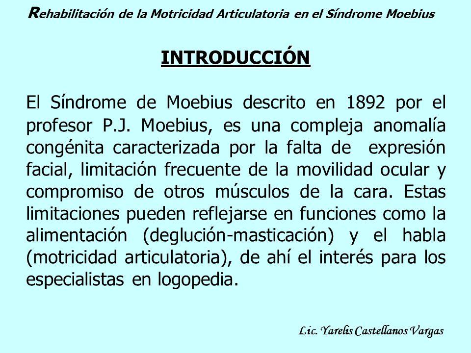INTRODUCCIÓN El Síndrome de Moebius descrito en 1892 por el profesor P.J. Moebius, es una compleja anomalía congénita caracterizada por la falta de ex