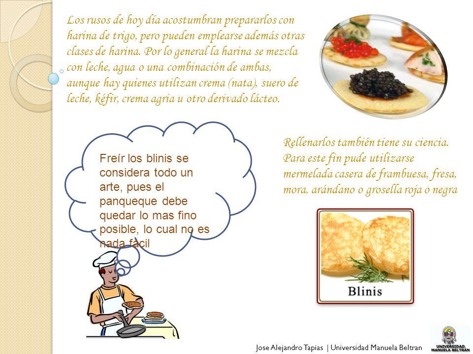 Jose Alejandro Tapias | Universidad Manuela Beltran Los rusos de hoy día acostumbran prepararlos con harina de trigo, pero pueden emplearse además otr