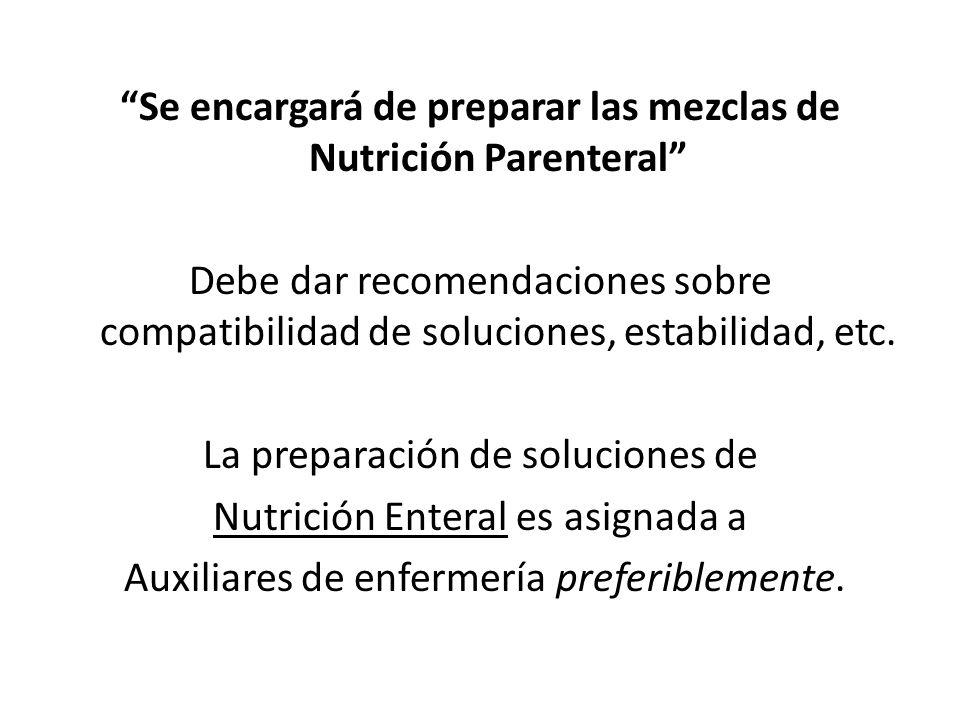 Se encargará de preparar las mezclas de Nutrición Parenteral Debe dar recomendaciones sobre compatibilidad de soluciones, estabilidad, etc. La prepara