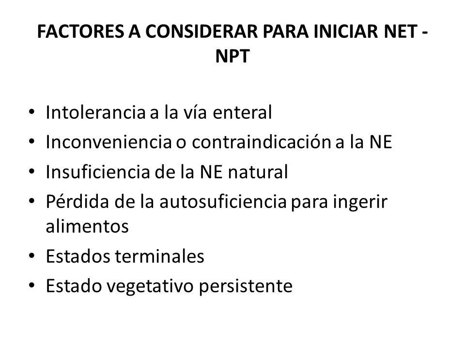 FACTORES A CONSIDERAR PARA INICIAR NET - NPT Intolerancia a la vía enteral Inconveniencia o contraindicación a la NE Insuficiencia de la NE natural Pé