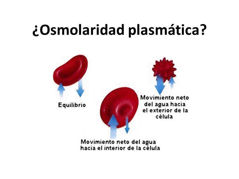 ¿Osmolaridad plasmática?
