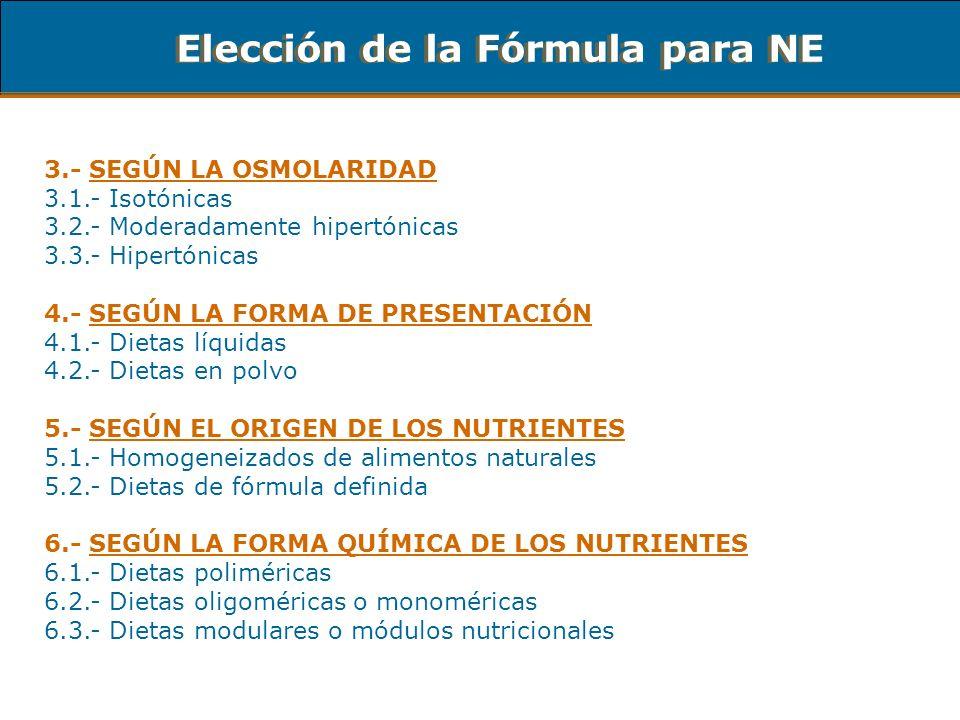 Elección de la Fórmula para NE 3.- SEGÚN LA OSMOLARIDAD 3.1.- Isotónicas 3.2.- Moderadamente hipertónicas 3.3.- Hipertónicas 4.- SEGÚN LA FORMA DE PRE