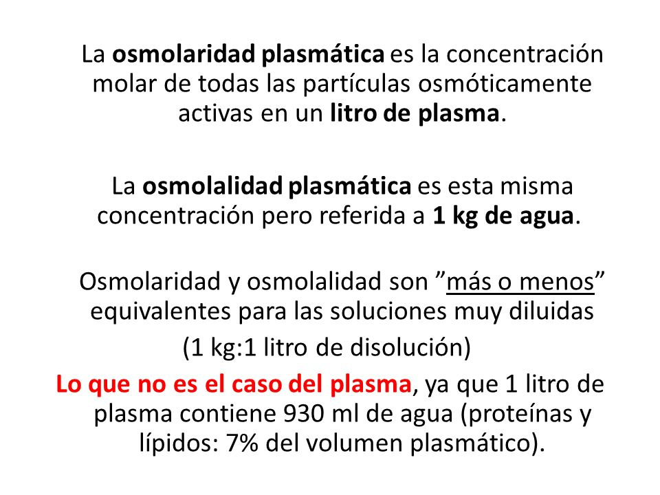 La osmolaridad plasmática es la concentración molar de todas las partículas osmóticamente activas en un litro de plasma. La osmolalidad plasmática es