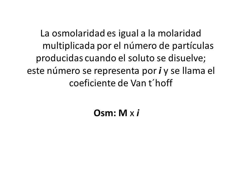 La osmolaridad es igual a la molaridad multiplicada por el número de partículas producidas cuando el soluto se disuelve; este número se representa por