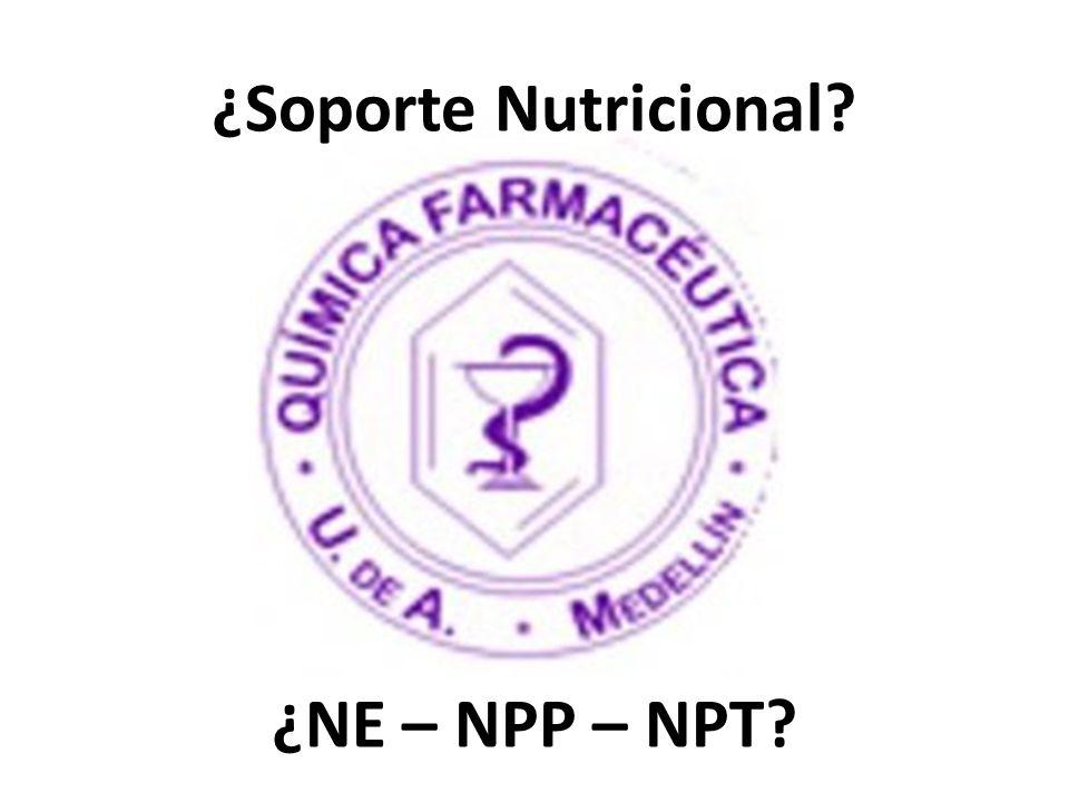 ¿Soporte Nutricional? ¿NE – NPP – NPT?
