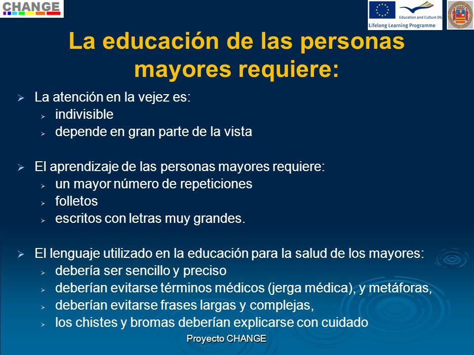 La educación de las personas mayores requiere: La atención en la vejez es: indivisible depende en gran parte de la vista El aprendizaje de las persona