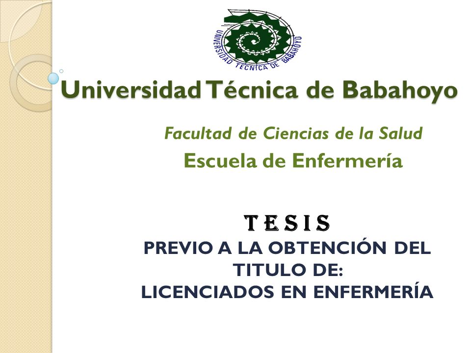 Universidad Técnica de Babahoyo Facultad de Ciencias de la Salud Escuela de Enfermería T E S I S PREVIO A LA OBTENCIÓN DEL TITULO DE: LICENCIADOS EN ENFERMERÍA