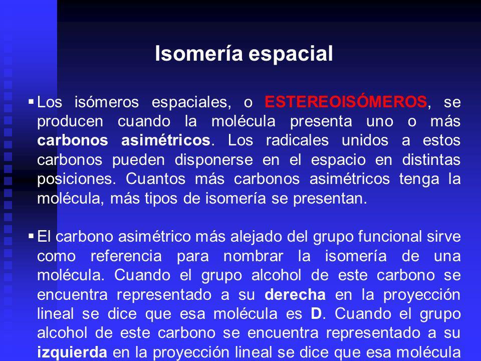 Isomería espacial Los isómeros espaciales, o ESTEREOISÓMEROS, se producen cuando la molécula presenta uno o más carbonos asimétricos. Los radicales un