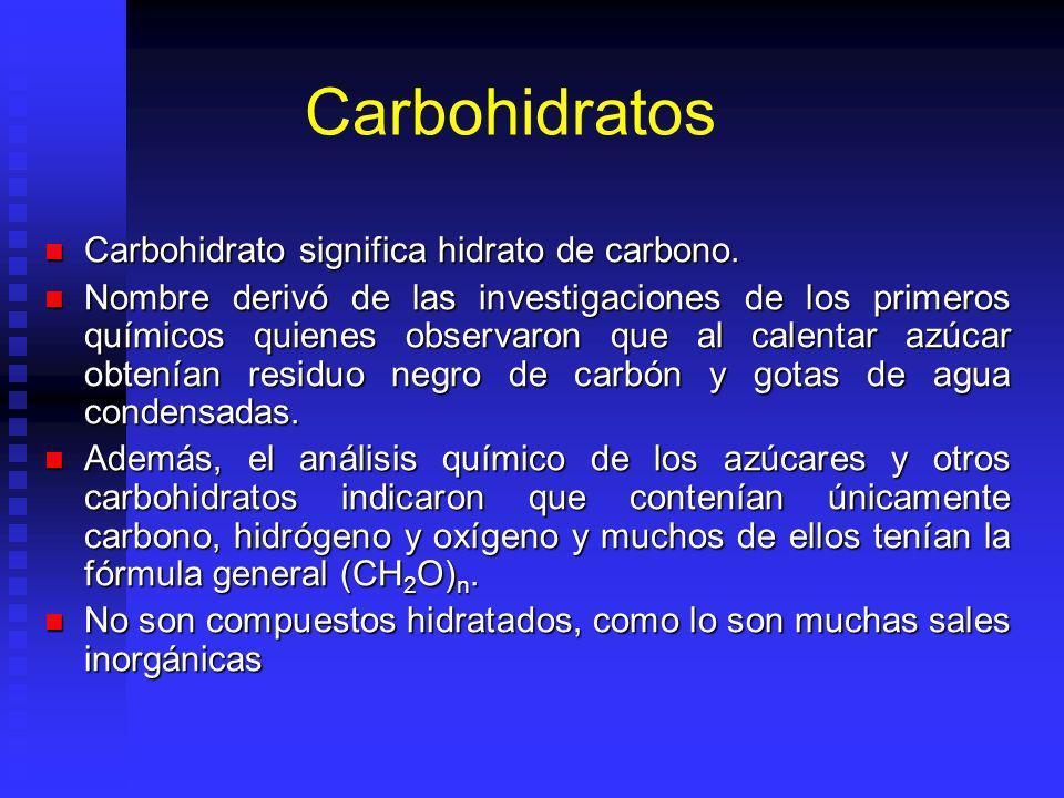 Carbohidratos Carbohidrato significa hidrato de carbono. Carbohidrato significa hidrato de carbono. Nombre derivó de las investigaciones de los primer