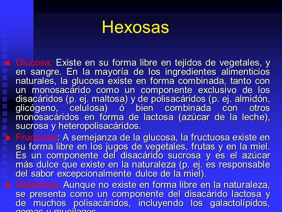 Hexosas Existe en su forma libre en tejidos de vegetales, y en sangre. En la mayoría de los ingredientes alimenticios naturales, la glucosa existe en