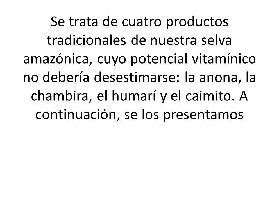 Se trata de cuatro productos tradicionales de nuestra selva amazónica, cuyo potencial vitamínico no debería desestimarse: la anona, la chambira, el hu