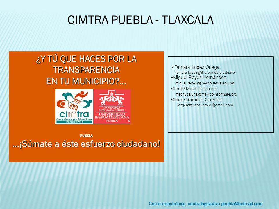 Correo electrónico: cimtralegislativo.puebla@hotmail.com CIMTRA PUEBLA - TLAXCALA ¿Y TÚ QUE HACES POR LA TRANSPARENCIA EN TU MUNICIPIO?... PUEBLA …¡Sú