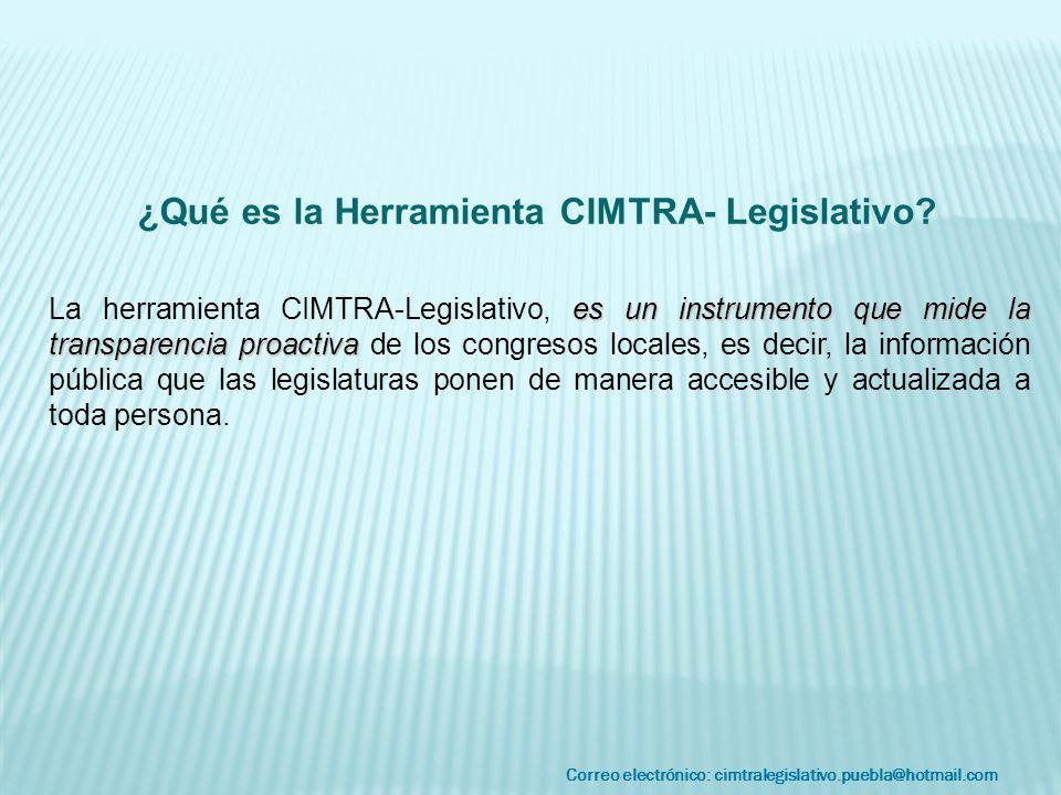 Correo electrónico: cimtralegislativo.puebla@hotmail.com es un instrumento que mide la transparencia proactiva La herramienta CIMTRA-Legislativo, es u