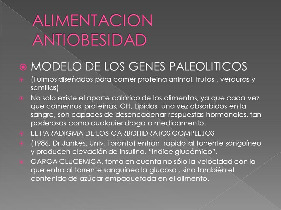 MODELO DE LOS GENES PALEOLITICOS (Fuimos diseñados para comer proteina animal, frutas, verduras y semillas) No solo existe el aporte calórico de los a