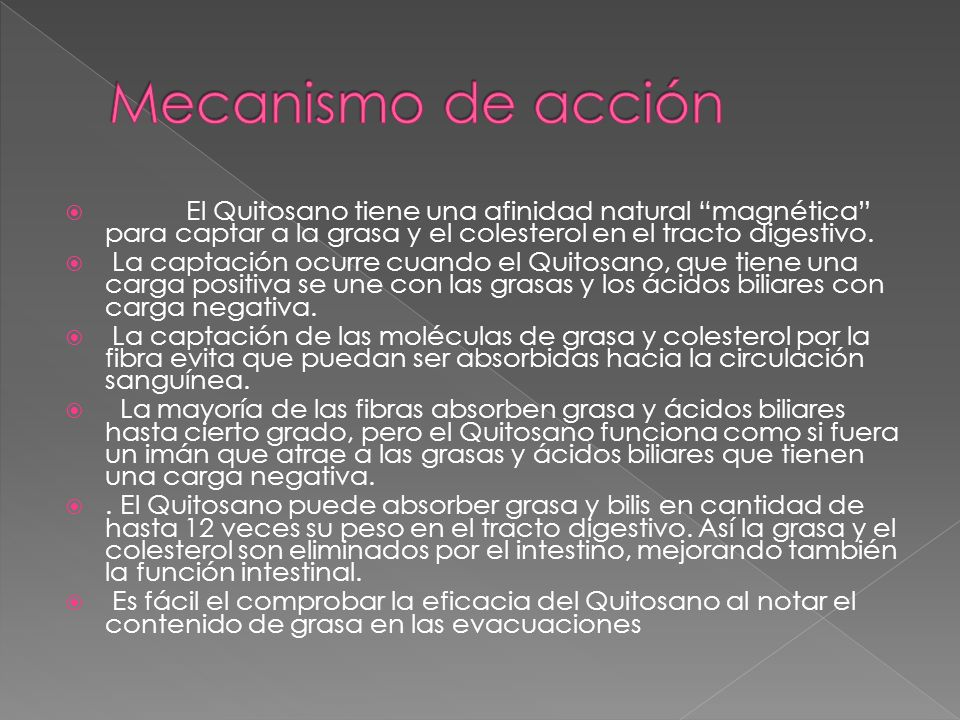 El Quitosano tiene una afinidad natural magnética para captar a la grasa y el colesterol en el tracto digestivo. La captación ocurre cuando el Quitosa