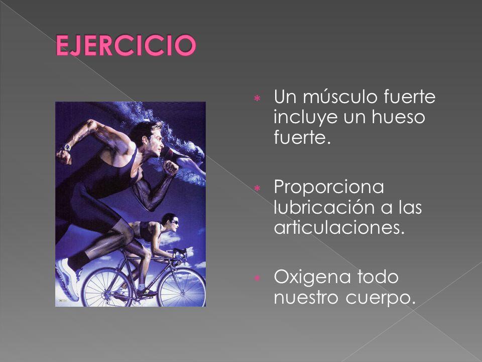 Un músculo fuerte incluye un hueso fuerte. Proporciona lubricación a las articulaciones. Oxigena todo nuestro cuerpo.