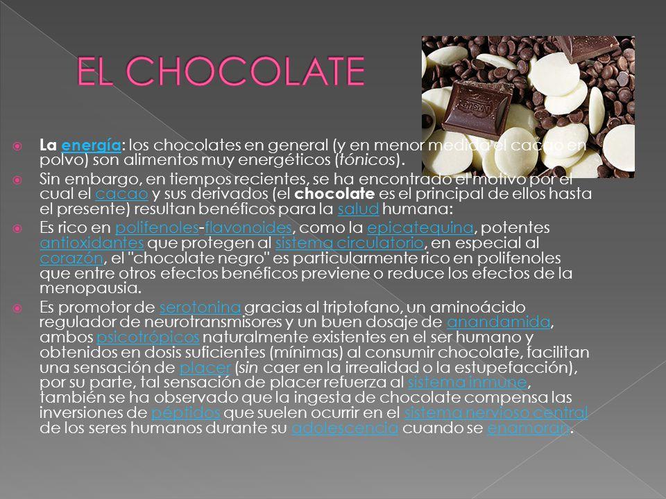 La energía : los chocolates en general (y en menor medida el cacao en polvo) son alimentos muy energéticos (tónicos).energía Sin embargo, en tiempos r